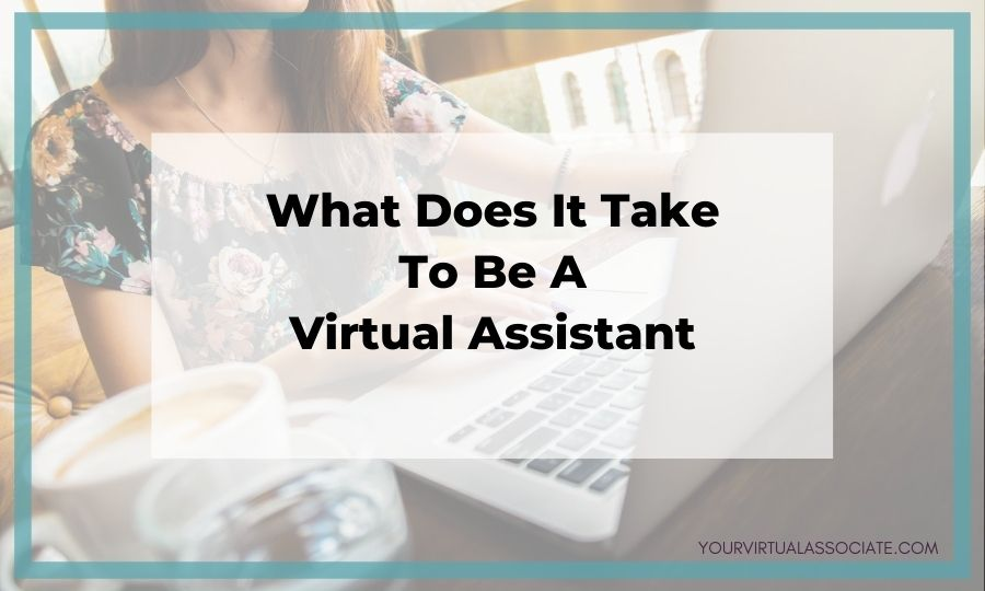 What Does it Take to Be a Virtual Assistant