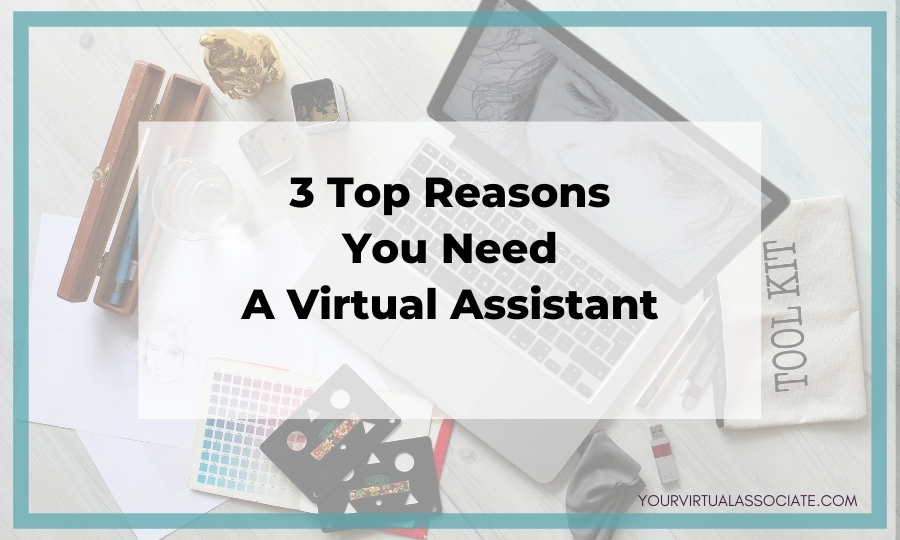 3 Top Reasons You Need A Virtual Assistant